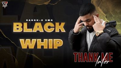 Checkout new song Black whip lyrics penned and sung by Baggh E SMG