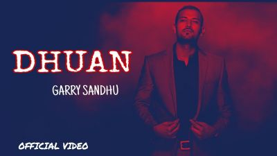 Checkout new song Dhuan lyrics penned and sung by Garry Sandhu