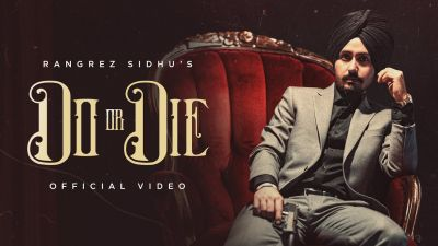 Checkout New song Do or die lyrics penned and sung by Rangrez Sidhu