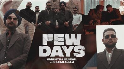 Checkout Few Days Lyrics penned and sung by Karan Aujla ft Amantej Hundal