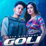 Checkout new song Goli lyrics penned by Farmaan & sung by Karan Randhawa