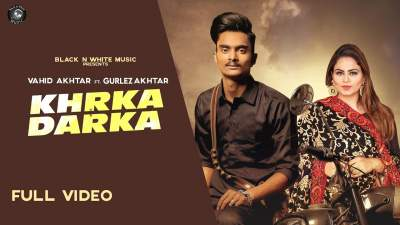 Checkout new song Khrka darka lyrics penned by Ravi Alam Shah & sung by Vahid Akhtar & Gurlez Akhtar