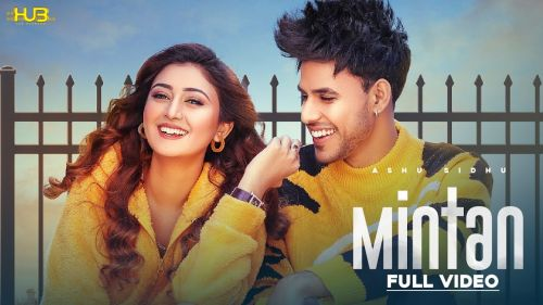 Checkout new song Mintan lyrics penned by Lakhi and sung by Ashu Sidhu & Priety Thukral and features Sana khan