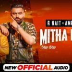 Checkout New song Mitha Mitha lyrics penned and sung by R Nait & Amrit Maan