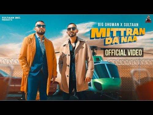 Checkout new song Mittran da naa lyrics penned and sung by Sultaan & Big ghuman