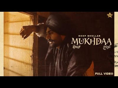 Checkout new song Mukhda lyrics are penned and sung by Roop bhullar