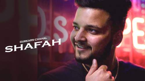 Checkout new song Shafah lyrics penned and sung by Gurkarn Chahal