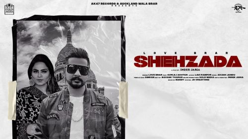 Checkout Love Brar new song Shehzada sung by