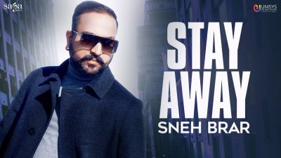 Checkout new song Stay Away Lyrics penned and sung by Sneh Brar