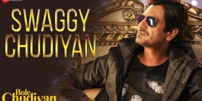 Checkout new song Swaggy Chudiyan lyrics penned by Kumaar & sung by Nawazzudin Siddiqui & Aakanksha Sharma