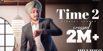 Checkout new song Time 2 lyrics penned by Mehak Preet & sung by Virasat Sandhu