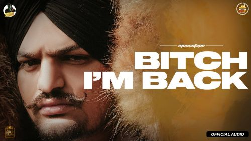 Checkout new song Bitch i'm back lyrics penned and sung by Sidhu Moose Wala
