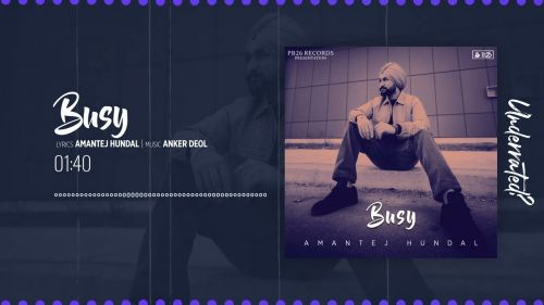Checkout new song Busy lyrics penned and sung by Amantej Hundal for Underrated album