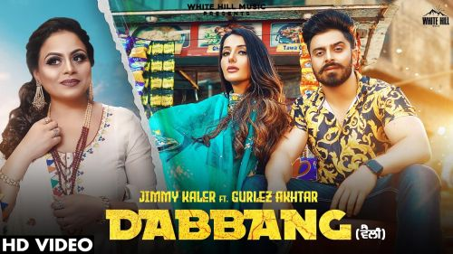 Checkout new song Dabbang lyrics penned and sung by Jimmy Kaler ft Gurlez akhtar