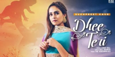 Checkout new punjabi song Dhee teri lyrics penned by Gill Raunta and sung by Sukhpreet Kaur