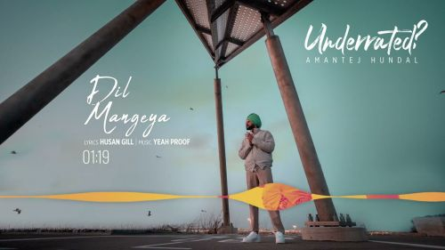 Checkout Amantej Hundal new song Dil mangeya lyrics from his new album Underrated