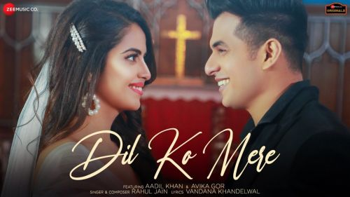 Checkout new song Dil Ko mere lyrics penned by Vandana Khandelwal & sung by Rahul Jain