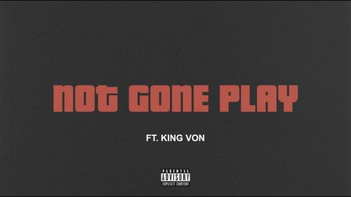 Checkout new song Not gone play lyrics penned and sung by Tee Grizzley and King Von