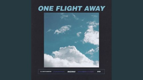 Checkout new song One Flight away lyrics penned and sung by Bazanji