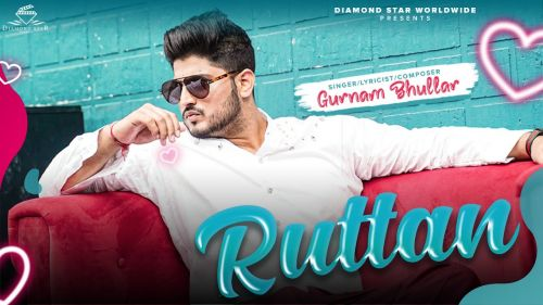 Checkout new song Ruttan lyrics penned and sung by Gurnam Bhullar