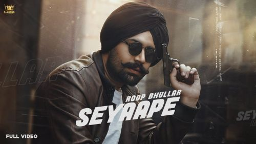 Checkout new song Seyaape lyrics are penned and sung by Roop Bhullar