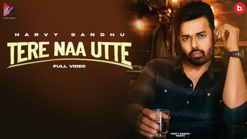 Checkout new song Tere Naa Utte lyrics penned by Kuhliwala & sung by Harvy Sandhu
