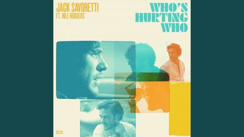 Checkout new song Who's Hurting who lyrics penned and sung by Jack Savoretti and Nile Rodgers