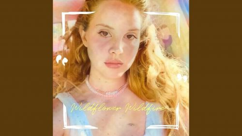 Checkout Lana Del Rey new song Wildflower Wildfire lyrics from Blue Banisters Album