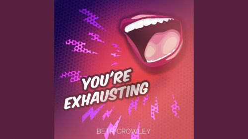 Checkout new song You're Exhausting lyrics penned and sung by Beth Crowley