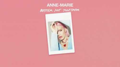 Checkout anne Marie new song Better not together lyrics from Therapy Album