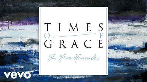 Checkout Times of Grace new song Far From Heaven Less